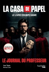 Ivan Tapia et Montse Linde - La Casa de Papel - Le livre escape game - Le Journal du Professeur.