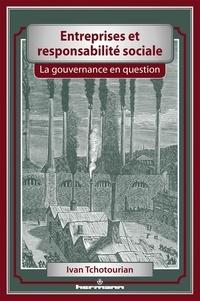 Ivan Tchotourian - Entreprises et responsabilité sociale - La gouvernance en question.