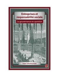 Ivan Tchotourian - Entreprises et responsabilité sociale. La gouvernance en question.