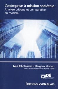Ivan Tchotourian et Margaux Morteo - L'entreprise à mission sociétale - Analyse critique et comparative du modèle.