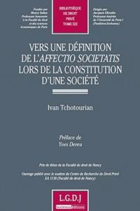 Ivan Tchotourian - Vers une définition de l'affectio societatis lors de la constitution d'une société.