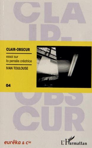Clair-obscur. Essai sur la pensée créatrice