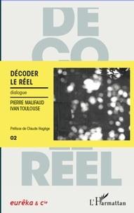 Ivan Toulouse et Pierre Malifaud - Décoder le réel - Dialogue.