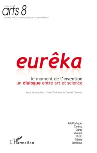 Ivan Toulouse et Daniel Danétis - Eurêka, Le moment de l'invention - Un dialogue entre art et science.