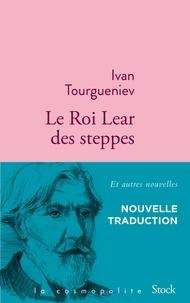 Ivan Tourgueniev - Le Roi Lear des steppes - Et autres nouvelles.