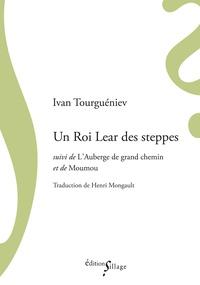Ivan Tourgueniev - Un roi Lear des steppes - Suivi de L'auberge de grand chemin et de Moumou.