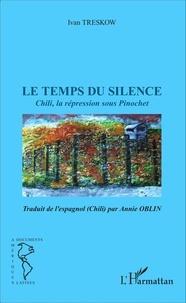 Ivan Treskow - Le temps du silence - Chili, la répression sous Pinochet.