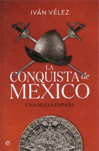 Ivan Vélez - La conquista de México - Una nueva España.