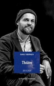 Ivan Viripaev - Theatre 2013-2020 (tome 2) - OVNI, INSOUTENABLES LONGUES ÉTREINTES, LA LIGNE SOLAIRE, ETC..
