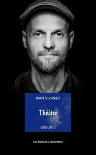 Ivan Viripaev - Théâtre - 2000-2012.