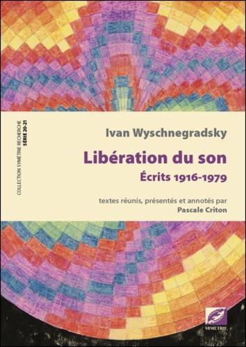 Ivan Wyschnegradsky et Pascale Criton - Libération du son - Ecrits 1916-1979.
