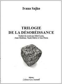 Ivana Sajko - Trilogie de la désobéissance - Rose is a rose ; Scènes de la pomme ; Ce n'est pas nous, ce n'est que du verre.