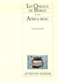 Ivane Daoudi - Les Oiseaux de Berlin - Suivi de Africa Beau.