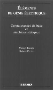 Ivanes et  Perret - Eléments de génie électrique - Connaissances de base et machines statiques.