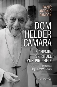 Ivanir Antonio Rampon - Dom Helder Camara - Le chemin spirituel d'un prophète.