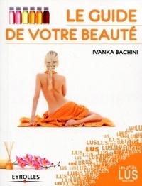 Ivanka Bachini - Le guide de votre beauté.