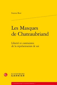 Ivanna Rosi - Les masques de Chateaubriand - Liberté et contraintes de la representation de soi.