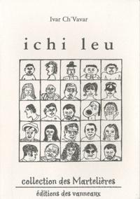 Ivar Ch'Vavar - Ichi leu (ici là) - Poème en picard de Wailly-Beaucamp Ici là.