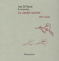 Ivar Ch'Vavar - Le jardin ouvrier - 1995-2003.
