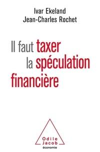 Ivar Ekeland et Jean-Charles Rochet - Il faut taxer la spéculation financière.