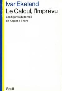 Ivar Ekeland - Le Calcul, l'imprévu - Les figures du temps de Kepler à Thom.