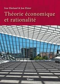 Ivar Ekeland et Jon Elster - Théorie économique et rationalité.