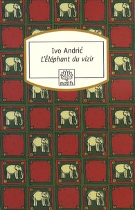 Ivo Andric - L'Eléphant du vizir - Récits de Bosnie et d'ailleurs.