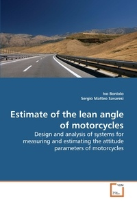 Ivo Boniolo et Sergio Matteo Savaresi - Estimate of the Lean Angle of Motorcycles - Design and Analysis of Systems for Measuring and Estimating the Attitude Parameters of Motorcycles.