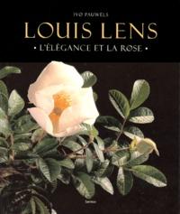 Ivo Pauwels - Louis Lens. - L'élégance et la rose.