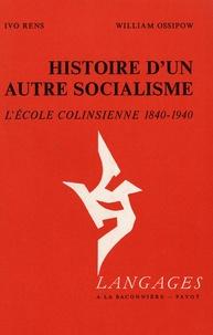 Ivo Rens et William Ossipow - Histoire d'un autre socialisme - l'école colinsienne 1840-1940.