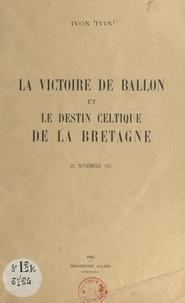 Ivon Ivin - La victoire de Ballon et le destin celtique de la Bretagne, 22 novembre 845.