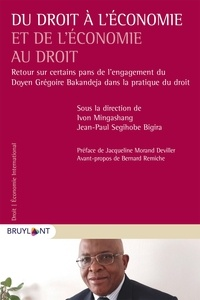 Ivon Mingashang et Jean-Paul Segihobe Bigira - Du droit à l'économie et de l'économie au droit - Retour sur certains pans de l'engagement du Doyen Grégoire Bakandeja dans la pratique du droit.