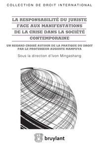 La responsabilité du juriste face aux manifestations de la crise dans la société contemporaine - Un regard croisé autour de la pratique du droit par le professeur Auguste Mampuya.pdf