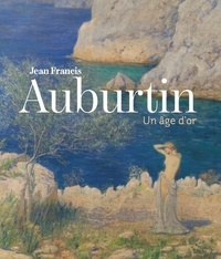 Ivonne Papin-Drastik - Jean-Francis Auburtin - Un âge d'or.