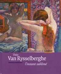 Ivonne Papin-Drastik - Théo Van Rysselberghe - L'instant sublimé, Musée de Lodève, 9 juin-21 octobre 2012.