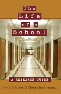 Ivor f. Goodson et Christopher j. Anstead - The Life of a School - A Research Guide.