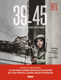 Ivor Matanle - 39-45, le grand atlas de la Seconde Guerre mondiale - Edition 75 ans.