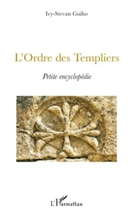 Ivy-Stevan Guiho - L'Ordre des Templiers - Petite encyclopédie.