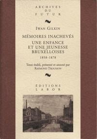 Iwan Gilkin - Mémoires inachevés - Une enfance et une jeunesse bruxelloises, 1858-1878.