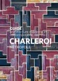 Iwan Strauven et Judith Le Maire - Charleroi Métropole - Guide architecture moderne et contemporaine 1881-2017.