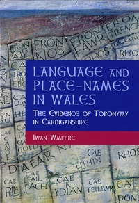 Iwan Wmffre - Language and Place-Names in Wales - The Evidence of Toponymy in Cardiganshier.