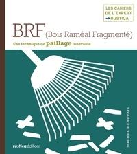 Iwona Seris et Michel Beauvais - BRF (Bois Raméal Fragmenté) - Une technique de paillage innovante.
