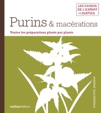 Iwona Seris et Pierrette Nardo - Purins & macérations - Toutes les préparations plante par plante.