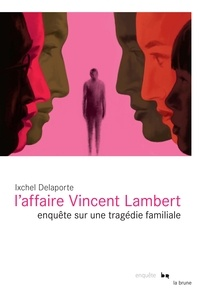 Ixchel Delaporte - L'affaire Vincent Lambert - Enquête sur une tragédie familiale.