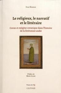 Iyas Hassan - Le religieux, le narratif et le littéraire - Coran et exégèse coranique dans l'histoire de la littérature arabe.