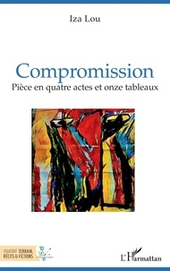 Iza Lou - Compromission - Pièce en quatre actes et onze tableaux.