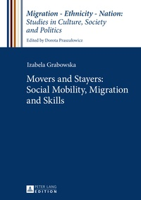 Izabela Grabowska - Movers and Stayers: Social Mobility, Migration and Skills.
