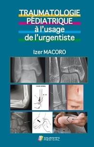Izer Macoro - Traumatologie pédiatrique à l'usage de l'urgentiste.