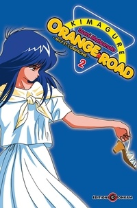 Izumi Matsumoto et Xavière Daumarie - Kimagure Orange Road Tome 2 : .