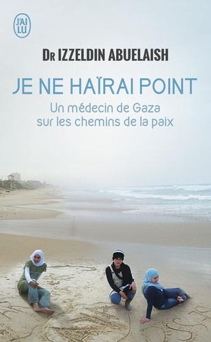 Je ne haïrai point. Un médecin de Gaza sur les chemins de la paix
